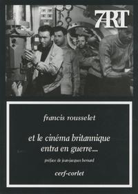 Francis Rousselet - Et le cinéma britannique entra en guerre....