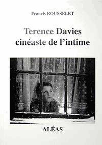 Francis Rousselet - Terence Davies - Cinéaste de l'intime.