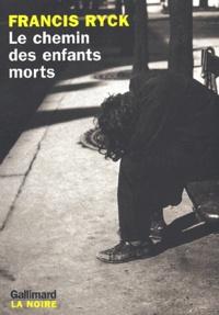 Francis Ryck - Le chemin des enfants morts.