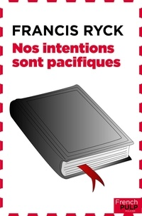 Francis Ryck - Nos intentions sont pacifiques.