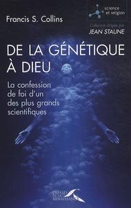 Francis-S Collins - De la génétique à Dieu - La confession de foi d'un des plus grands scientifiques.