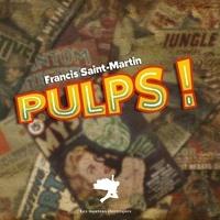 Francis Saint-martin - Pulps !. L'âge d'or de la littérature populaire américaine.