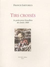 Tirs croisés - La petite presse bruxelloise des années 1860, 2 volumes.pdf