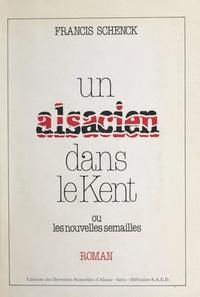 Francis Schenck - Un Alsacien dans le Kent - Ou Les nouvelles semailles.