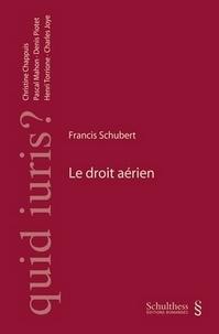 Francis Schubert - Le droit aérien.