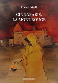 Francis Schull - Cinnabaris, la mort rouge.
