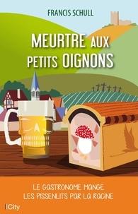Francis Schull - Meurtre aux petits oignons - Le gastronome mange les pissenlits par la racine.