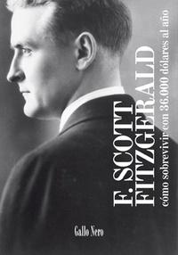 Francis Scott Fitzgerald et  Julia Osuna - Como sobrevivir con 36000 dólares al año - Crónica por el autor emblemático de la Generación Perdida.
