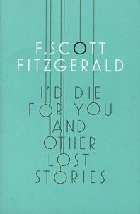 Francis Scott Fitzgerald - I'd Die for You - And Other Lost Stories.