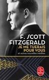 Francis Scott Fitzgerald - Je me tuerais pour vous - et autres nouvelles inédites.