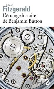 Francis Scott Fitzgerald - L'étrange histoire de Benjamin Button - Suivi de La lie du bonheur.