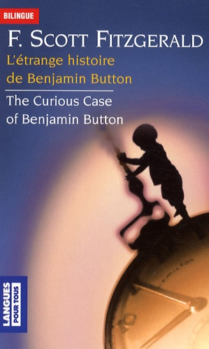 Francis Scott Fitzgerald - L'étrange histoire de Benjamin Button - Edition bilingue français-anglais.