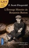Francis Scott Fitzgerald - L'étrange histoire de Benjamin Button - Suivie de Un diamant gros comme le Ritz.