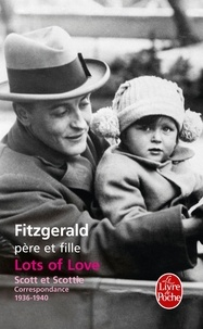 Francis Scott Fitzgerald et Frances Scott Fitzgerald - Lots of Love - Scott et Scottie - Correspondance, 1936-1940.