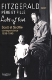 Francis Scott Fitzgerald - Lots of Love - Scott et Scottie : correspondance 1936-1940.