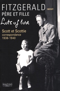 Francis Scott Fitzgerald - Lots of Love - Scott et Scottie : correspondance 1936-1940.