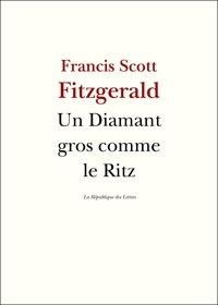 Francis Scott Fitzgerald et F. Scott Fitzgerald - Un diamant gros comme le Ritz.