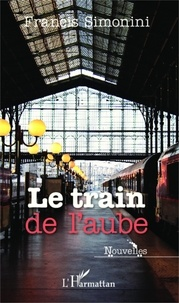 Francis Simonini - Le train de l'aube.