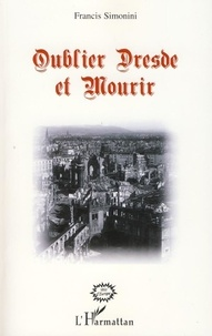Francis Simonini - Oublier Dresde et mourir.