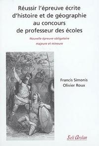 Francis Simonis et Olivier Roux - Réussir l'épreuve écrite d'histoire et de géographie au concours de professeur des écoles.