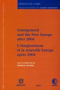 Francis Snyder - L'élargissement et la nouvelle Europe après 2004 - Edition bilingue français-anglais.