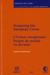 Francis Snyder - L'Union Européenne : Projets de société en devenir - Designing The European Union.