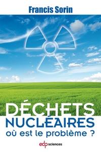 Francis Sorin - Déchets nucléaires : où est le problème ?.