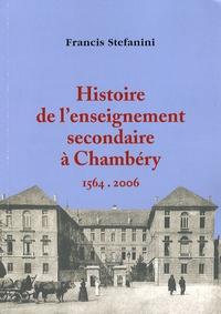 Francis Stefanini - Histoire de l'enseignement secondaire à Chambéry - 1564-2006.
