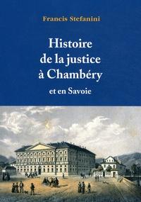 Francis Stefanini - Histoire de la justice à Chambéry et en Savoie.