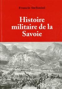 Francis Stefanini - Histoire militaire de la Savoie.