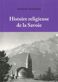 Francis Stefanini - Histoire religieuse de la Savoie.