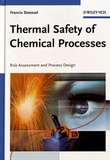 Francis Stoessel - Thermal Safety of Chemical Processes - Risk Assessment and Process Design.