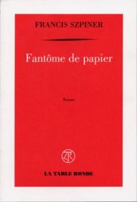Francis Szpiner - Fantôme de papier.