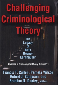 Francis T Cullen - Challenging Criminological Theory - Volume 19, Avances in Criminological Theory.