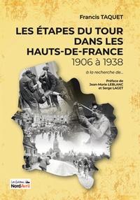 Francis Taquet - Les étapes du Tour dans les Hauts-de-France - 1906 à 1938.