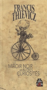 Francis Thievicz - Le miroir noir et autres curiosités.