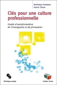 Francis Tilman et Dominique Grootaers - Clés pour une culture professionnelle - Guide d'autoformation de l'enseignant et du formateur.