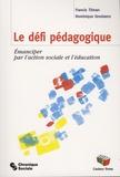 Francis Tilman et Dominique Grootaers - Le défi pédagogique - Emanciper par l'action sociale et l'éducation.
