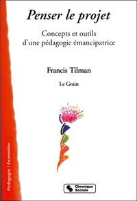 Francis Tilman - Pédagogie du projet - Concepts et outils d'une pédagogie émancipatrice.