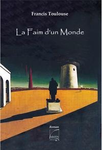 Francis Toulouse - La faim d'un monde.