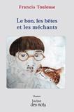 Francis Toulouse - Le bon, les bêtes et les méchants.