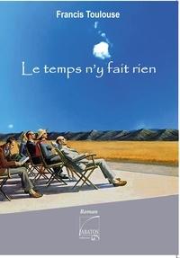 Francis Toulouse - Le temps n'y fait rien.