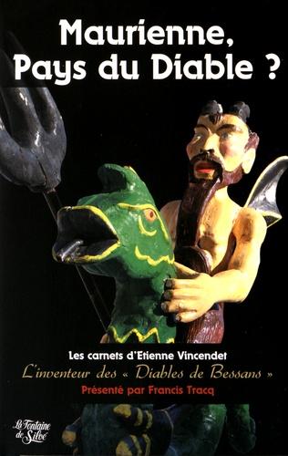 """Francis Tracq et Etienne Vincendet - Maurienne, Pays du Diable? - Les carnets d'Etienne Vincendet L'inventeur des """"Diables de Bessans""""."""