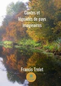 Francis Trelet - Contes et légendes de pays imaginaires - Nouvelles.
