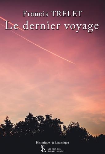 Francis Trelet - Le dernier voyage.