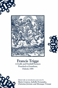 Francis Trigge - A Godly and Fruitfull Sermon Preached at Grantham, Oxford, 1595.