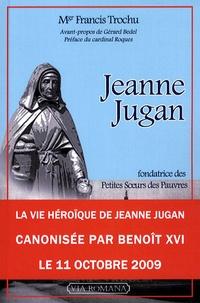 Francis Trochu - Jeanne Jugan - Fondatrice de la congrégation des Petites Soeurs des Pauvres.