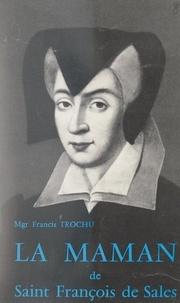 Francis Trochu et  Collectif - La maman de Saint François de Sales.