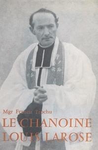 Francis Trochu et Marcel Viaud - Le chanoine Louis Larose - Curé-fondateur de la paroisse Sainte-Thérèse de l'Enfant-Jésus à Nantes (1888-1956).