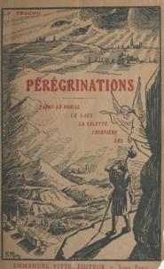 Francis Trochu - Pérégrinations - Paray-le-Monial, Notre-Dame du Laus, La Salette, Fourvière, le village d'Ars.